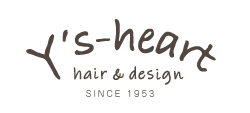 Y's Heart hair & design SINCE 1953